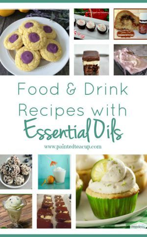 Food & Drink Recipes with Essential Oils. Desserts, Ice Cream, Snacks and Drinks plus tips for cooking with Essential Oils. www.paintedteacup.com