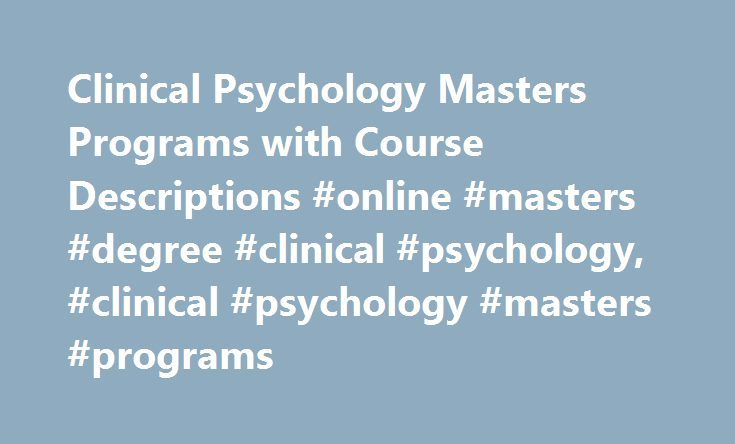 Clinical Psychology Masters Programs with Course Descriptions #online #masters #degree #clinical #psychology, #clinical #psychology #masters #programs http://washington.remmont.com/clinical-psychology-masters-programs-with-course-descriptions-online-masters-degree-clinical-psychology-clinical-psychology-masters-programs/  # Clinical Psychology Masters Programs with Course Descriptions Essential Information Master's degree programs in clinical psychology provide instruction on clinical…