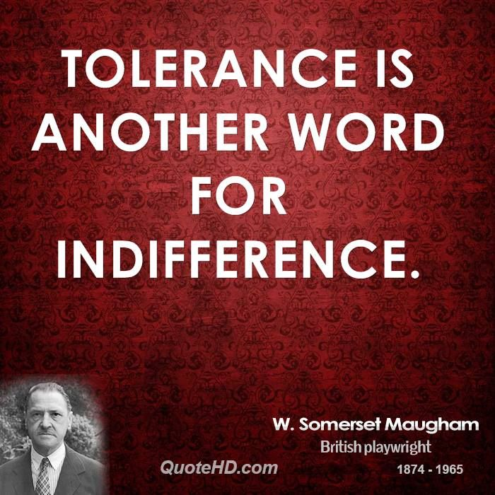 tolerance quotes | Tolerance is another word for indifference.