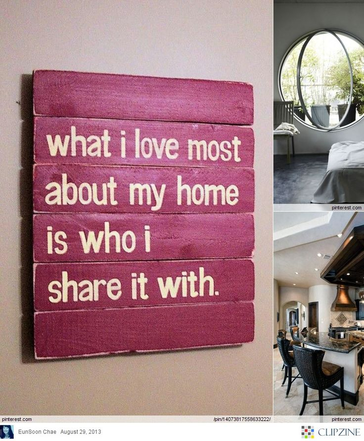 what i love most about my home is who i share it with  We have tons of wonderful signs but not this one and I love it.  I must keep looking!  :)