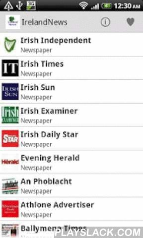 Ireland Newspaper  Android App - playslack.com , Fast and easy to read Ireland Online News* News IncludedIrish Independent, Irish Times, Irish Sun, Irish Examiner, Irish Daily Star, Evening Herald, An Phoblacht, Athlone Advertiser, Ballymena Times, Sunday World, Belfast Telegraph, Daily Mirror* Quick InfoWeather, Horoscope and Forex