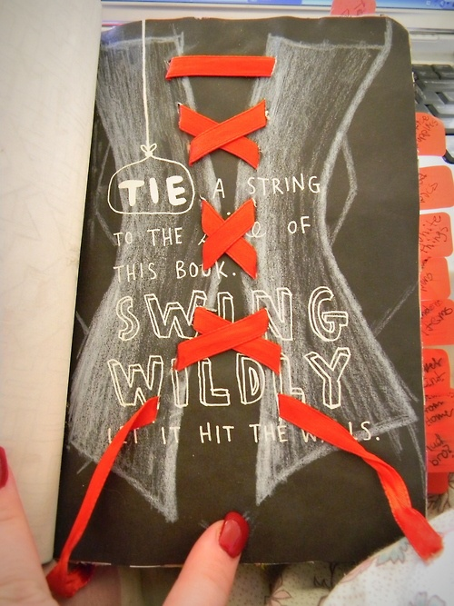Tie a string to the spine of this book. Swing wildly, let it hit the walls - Wreck this journal