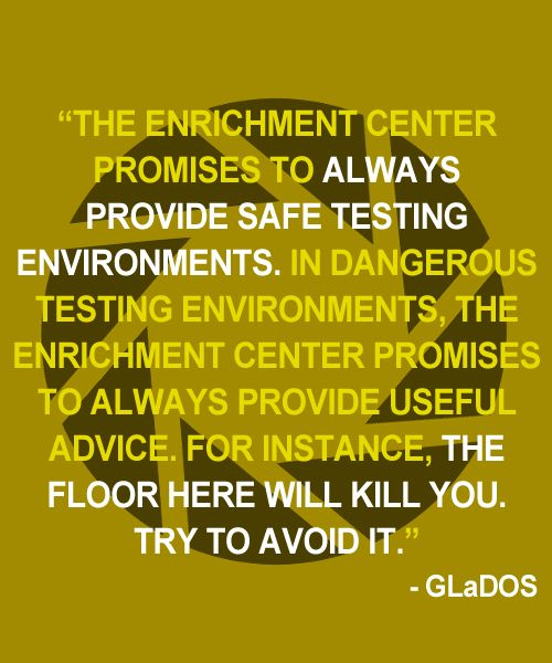 Words of advice from GLaDOS if you haven't played Portal yet you need this in your life