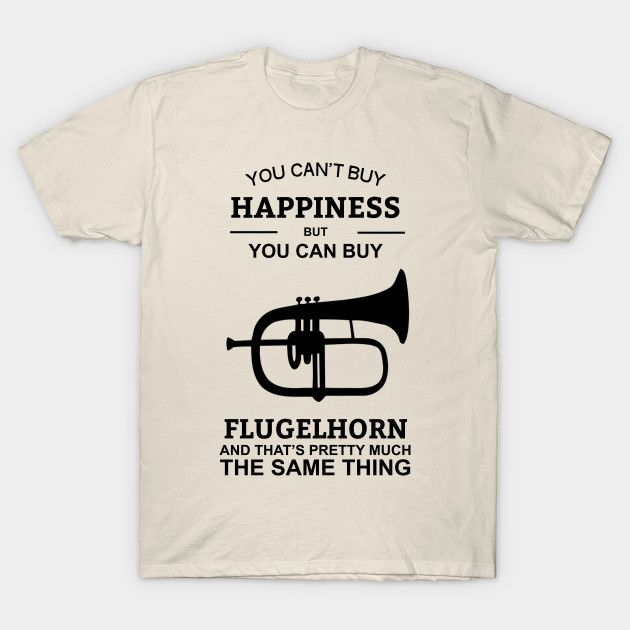 You Can't Buy Happiness But You Can Buy Flugelhorn Tshirts
