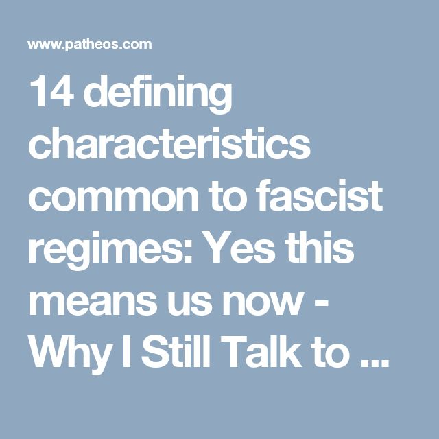 14 defining characteristics common to fascist regimes: Yes this means us now - Why I Still Talk to Jesus - In Spite of Everything