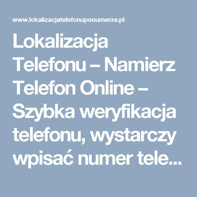 Lokalizacja Telefonu – Namierz Telefon Online – Szybka weryfikacja telefonu, wystarczy wpisać numer telefonu i zobaczyć aktualną pozycje danej osoby.