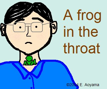 Having a frog in my throat is an idiom for having a raspy voice.