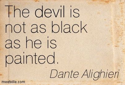 The Devil Is Not So Black As He Is Painted