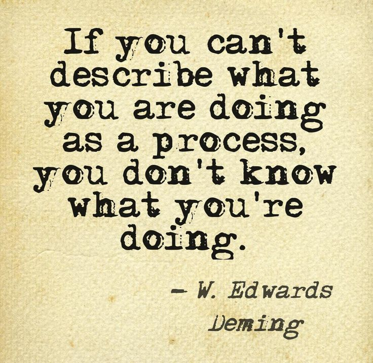 """""""If you can't describe what you are doing as a process, you don't know what you're doing."""" - W. Edwards Deming (@Pinstamatic)"""