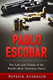 Free Kindle Book -   Pablo Escobar: The Life and Crimes of the World's Most Notorious Narco