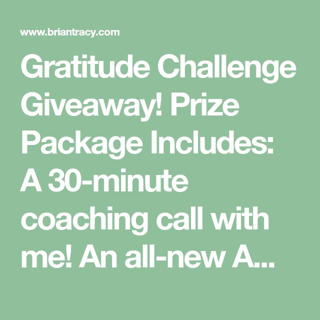 Gratitude Challenge Giveaway! Prize Package Includes:  A 30-minute coaching call with me!  An all-new Amazon Echo($100 value)  $50 Amazon gift card  Signed copy ofMillion Dollar Habits  Access to thePower of Personal Achievementdigital training kit