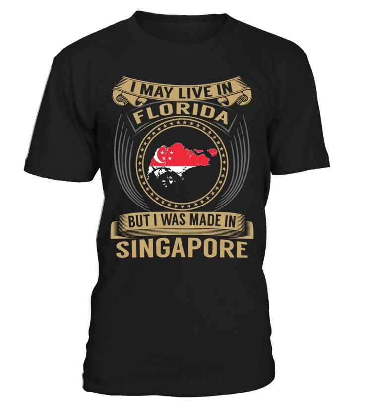 I May Live in Florida But I Was Made in Singapore Country T-Shirt V3 #SingaporeShirts