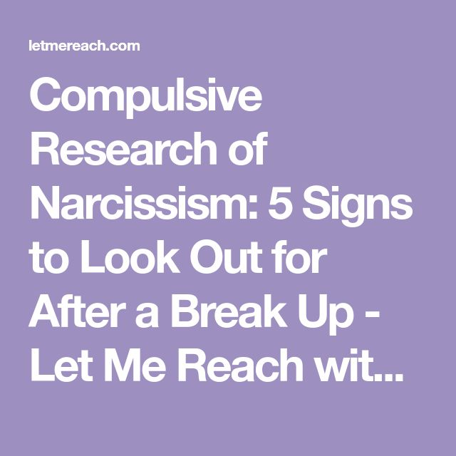 Compulsive Research of Narcissism: 5 Signs to Look Out for After a Break Up - Let Me Reach with Kim Saeed