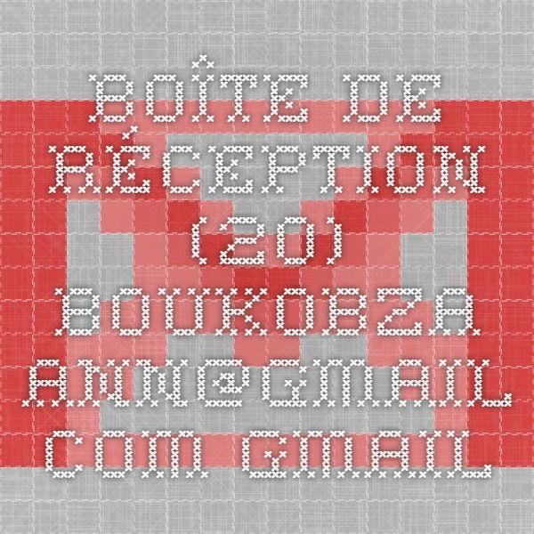Boîte de réception (20) - boukobza.ann@gmail.com - Gmail