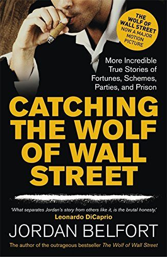 From 1.61 Catching The Wolf Of Wall Street: More Incredible True Stories Of Fortunes Schemes Parties And Prison