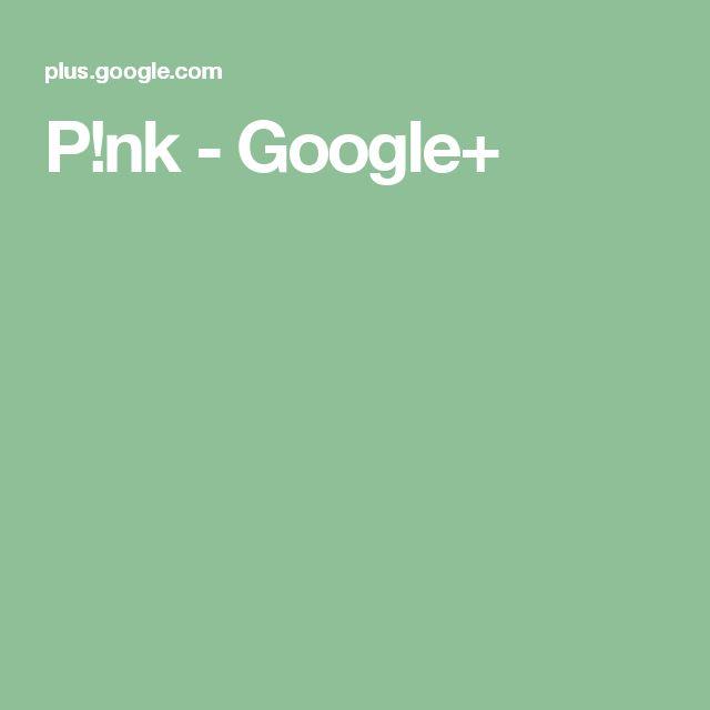 P!nk - Google+