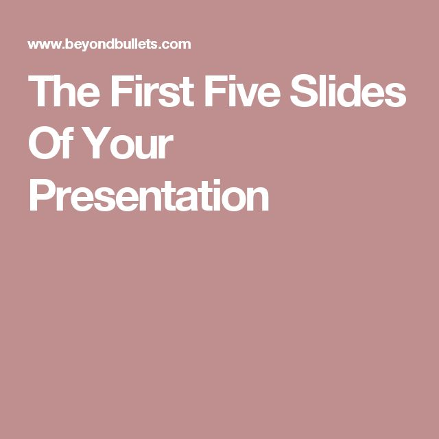The First Five Slides Of Your Presentation