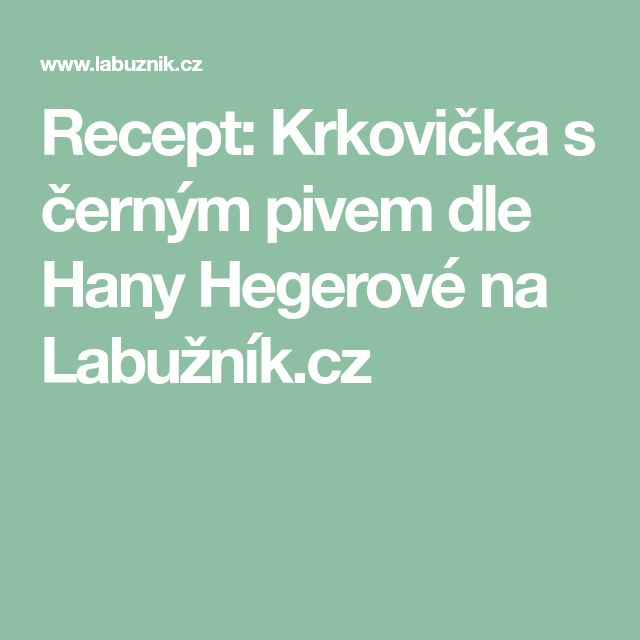 Recept: Krkovička s černým pivem dle Hany Hegerové na Labužník.cz