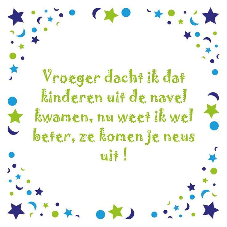 Tegeltjeswijsheid.nl - een uniek presentje - Vroeger dacht ik dat kinderen uit de navel kwamen