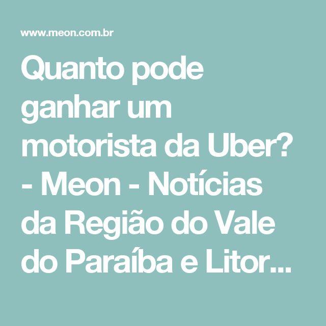 Quanto pode ganhar um motorista da Uber? - Meon - Notícias da Região do Vale do Paraíba e Litoral Norte