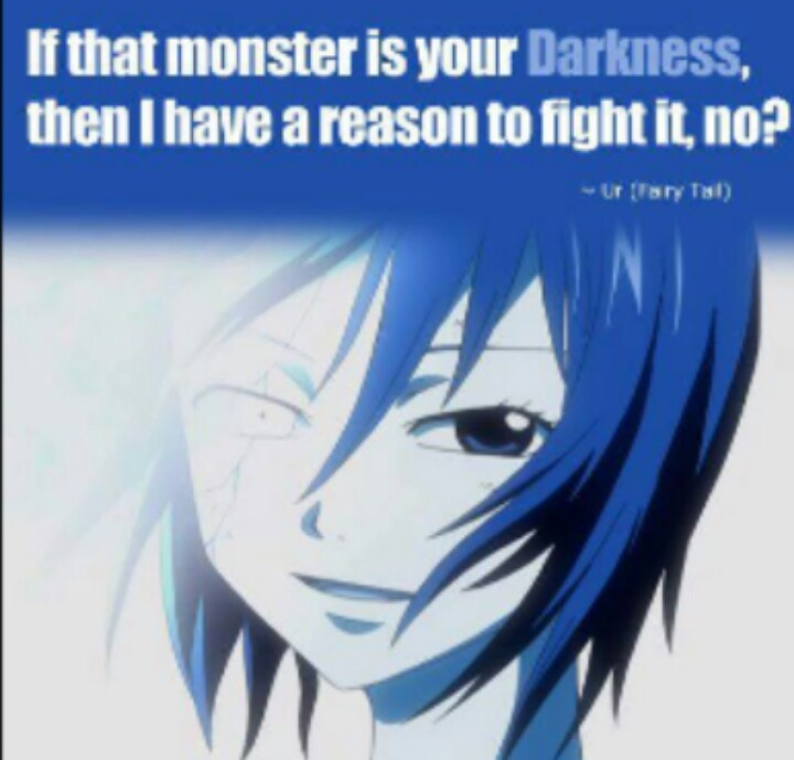 """""""If that monster is your darkness, Then I have a reason to fight it, no?"""" -Ur"""