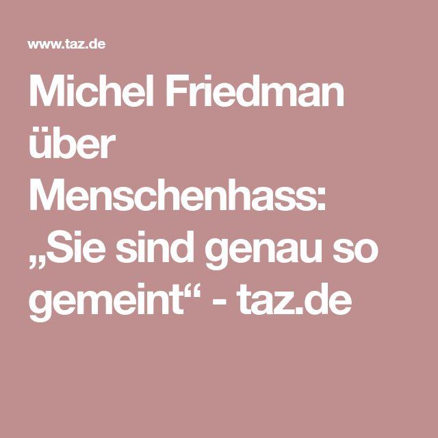 """Michel Friedman über Menschenhass: """"Sie sind genau so gemeint"""" - taz.de"""