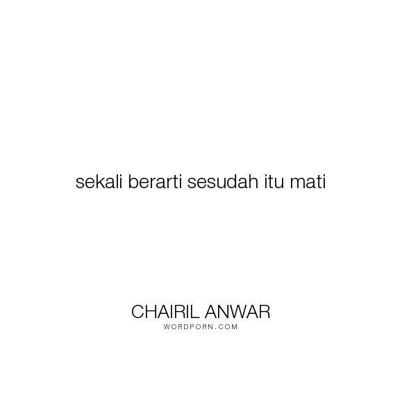 """Chairil Anwar - """"sekali berarti sesudah itu mati"""". poetry, puisi"""