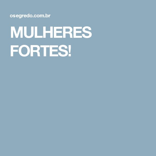 MULHERES FORTES!