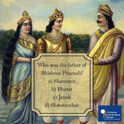 Who was the father of Bhishma Pitamah? a) Shantanu b) Bharat c) Janak d) Shwetambar
