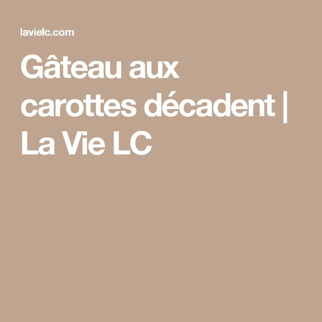 Gâteau aux carottes décadent   La Vie LC