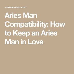Aries Man Compatibility: How to Keep an Aries Man in Love