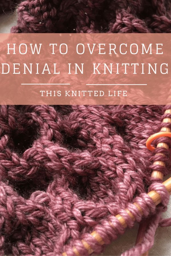 What to do when you are ready to overcome denial and admit your knitting project isn't quite right.