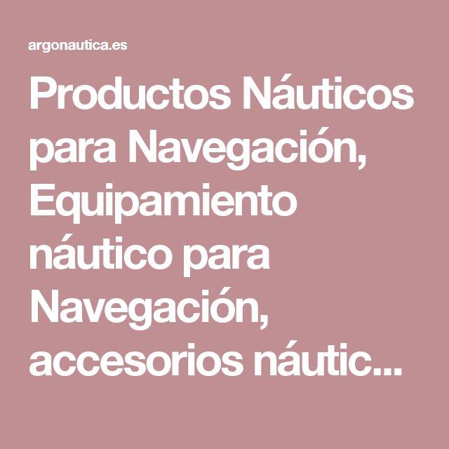 Productos Náuticos para Navegación, Equipamiento náutico para Navegación, accesorios náuticos para navegación-Tienda Náutica Online Nova Argonautica-Venta de Accesorios Nauticos Online en España y Portugal,Productos y Recambios Náuticos Europeos de la mejor Calidad a Los Mejores Precios. Nosotros Ofrecemos el mayorCatalogode Materiales Náuticos Europeos .  Si eres un profesional de la industria náutica: Tiendas Náuticas, Tiendas Náuticas Online, Empresas de Chárter Náutico, Brokers…