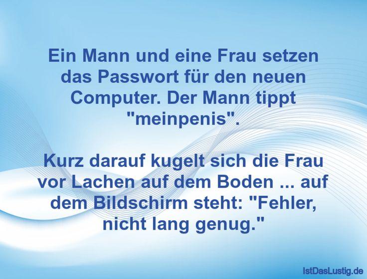 """Ein Mann und eine Frau setzen das Passwort für den neuen Computer. Der Mann tippt """"meinpenis"""".  Kurz darauf kugelt sich die Frau vor Lachen auf dem Boden ... auf dem Bildschirm steht: """"Fehler, nicht lang genug."""""""