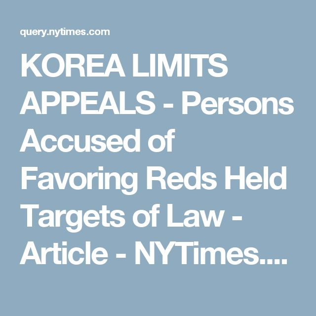 KOREA LIMITS APPEALS - Persons Accused of Favoring Reds Held Targets of Law - Article - NYTimes.com