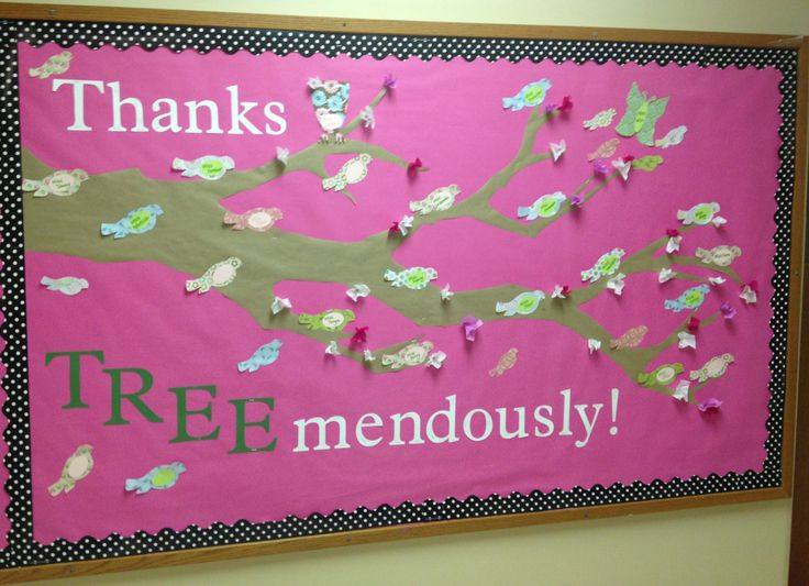 Teacher appreciation bulletin board. We wrote teachers names on the birds. Turned out so cute!! Thanks TREEmendously!