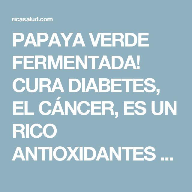 PAPAYA VERDE FERMENTADA! CURA DIABETES, EL CÁNCER, ES UN RICO ANTIOXIDANTES Y AYUDA A PREVENIR ENFERMEDADES CARDIOVASCULARES Y NEUROLÓGICOS! MIRA CÓMO PREPARARLO - Rica Salud