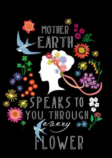 Mother Earth speaks to you through every flower. High Intimacy value talking: the idea that everything can be known and we can be known by everything. (commentary via The Voice Bureau | AbbyKerr.com)
