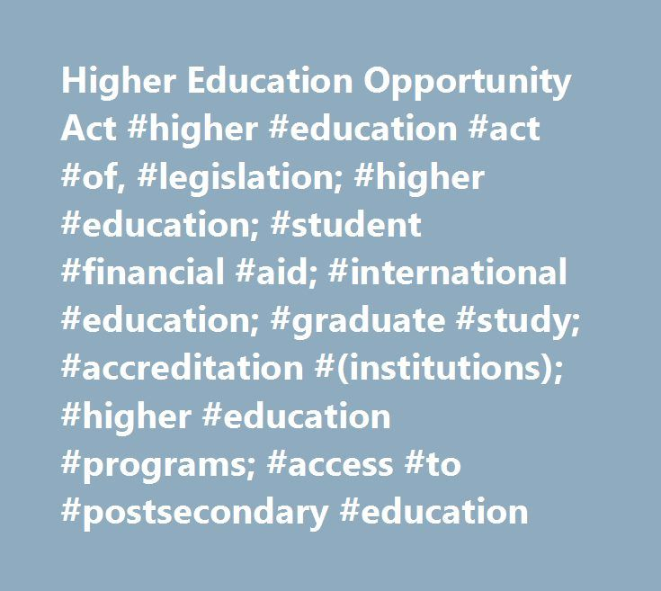 Higher Education Opportunity Act #higher #education #act #of, #legislation; #higher #education; #student #financial #aid; #international #education; #graduate #study; #accreditation #(institutions); #higher #education #programs; #access #to #postsecondary #education http://philadelphia.remmont.com/higher-education-opportunity-act-higher-education-act-of-legislation-higher-education-student-financial-aid-international-education-graduate-study-accreditation-institutions/  # The Higher…