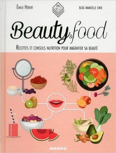 Amazon.fr - Beautyfood : Recettes et conseils nutrition pour magnifier sa beauté - Emilie Hebert - Livres