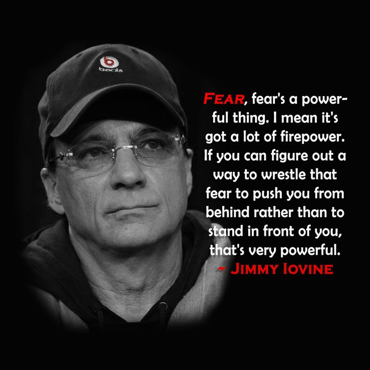 """Fear, fear's a powerful thing…"" -Jimmy Iovine - More at: http://quotespictures.net/21543/fear-fears-a-powerful-thing-jimmy-iovine"