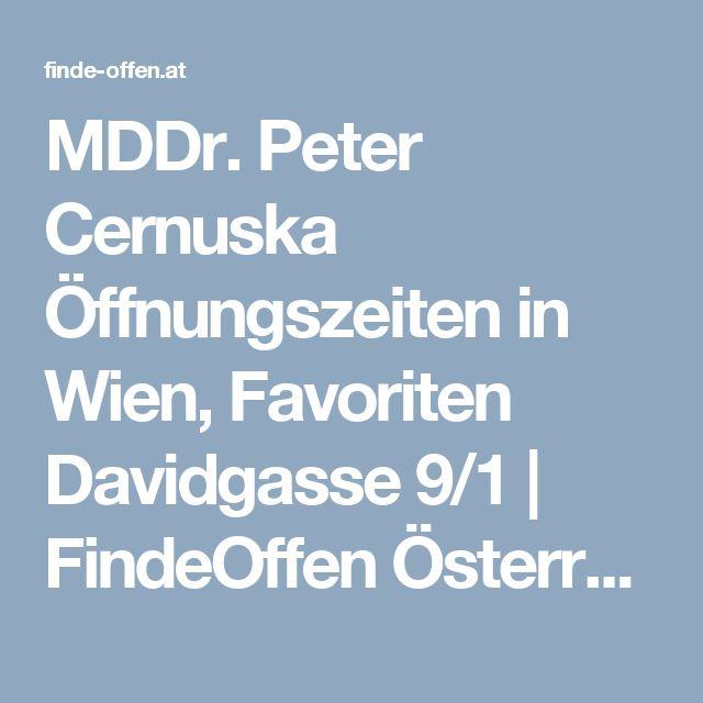 MDDr. Peter Cernuska Öffnungszeiten in Wien, Favoriten Davidgasse 9/1 | FindeOffen Österreich