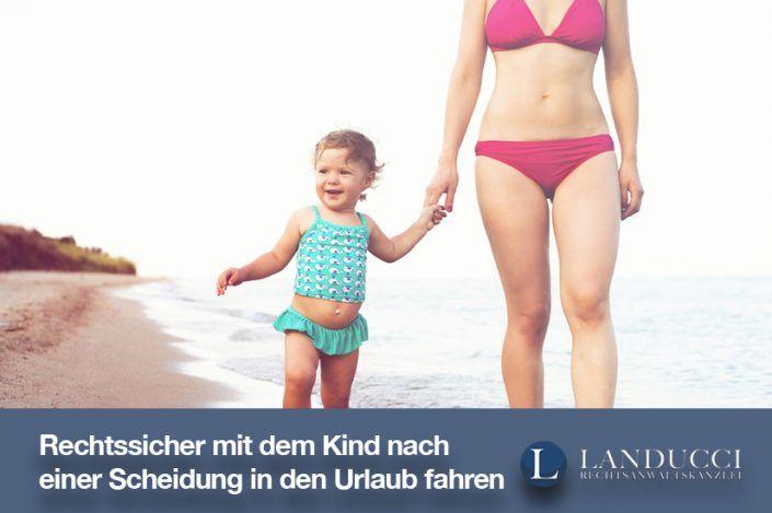 Rechtssicher mit dem Kind nach einer Scheidung in den Urlaub fahren