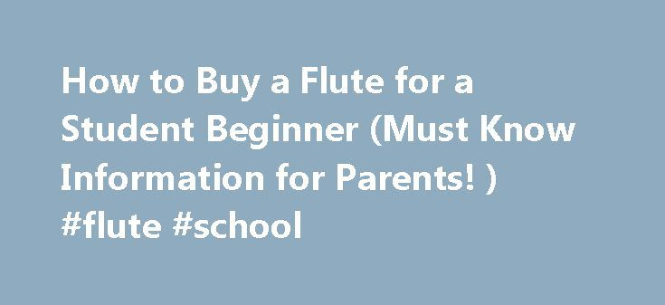 How to Buy a Flute for a Student Beginner (Must Know Information for Parents! ) #flute #school http://minnesota.nef2.com/how-to-buy-a-flute-for-a-student-beginner-must-know-information-for-parents-flute-school/  # How to Buy a Flute for a Student Beginner FLUTE HISTORY as it relates to how to buy a flute for a student beginner How to buy a flute for a student beginner begins with understanding flute history. An ancient Chinese flute, the tsche, played in about 2637 BC, is believed to be the…