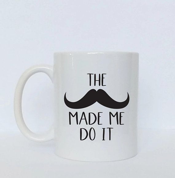 The Mustache Made Me Do It / Ceramic Coffee Mugs / Mustache Mug / Beard Mug / Dads With Beards / Beard Gift / Funny Gift For Men Dad Brother