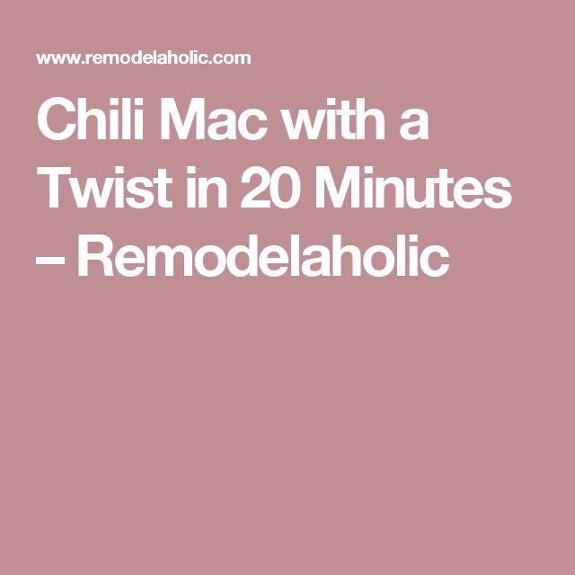 Chili Mac with a Twist in 20 Minutes – Remodelaholic