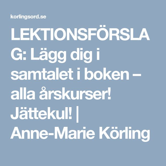 LEKTIONSFÖRSLAG: Lägg dig i samtalet i boken – alla årskurser! Jättekul! | Anne-Marie Körling