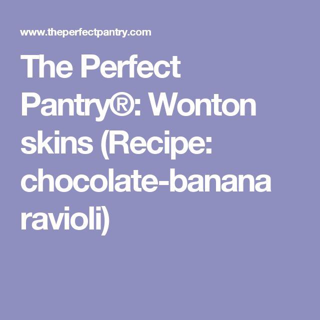 The Perfect Pantry®: Wonton skins (Recipe: chocolate-banana ravioli)
