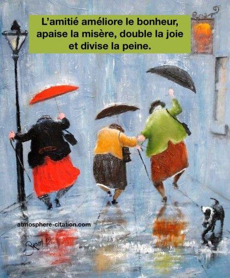 L'amitié améliore le bonheur, apaise la misère, double la joie et divise la peine.