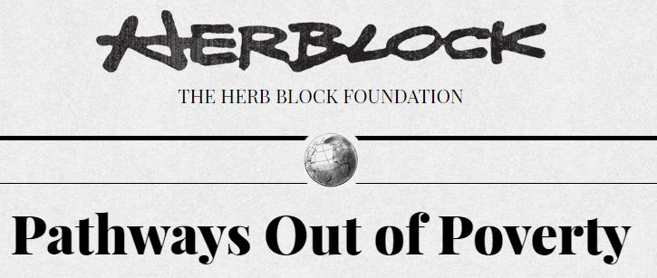 Herb Block Foundation #Grants; Deadline: Feb. 7, 2018; accepting proposals for its Pathways Out of Poverty program, which focuses on helping needy young people and adults gain a quality education.